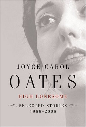 High Lonesome, a great collection of short stories by Joyce Carol Oates
